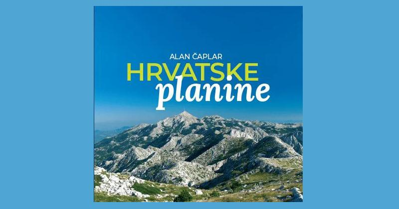 ZANIMLJIVO I VRIJEDNO PAŽNJE Najljepše planine u novoj knjizi Alana Čaplara – 'Hrvatske planine'